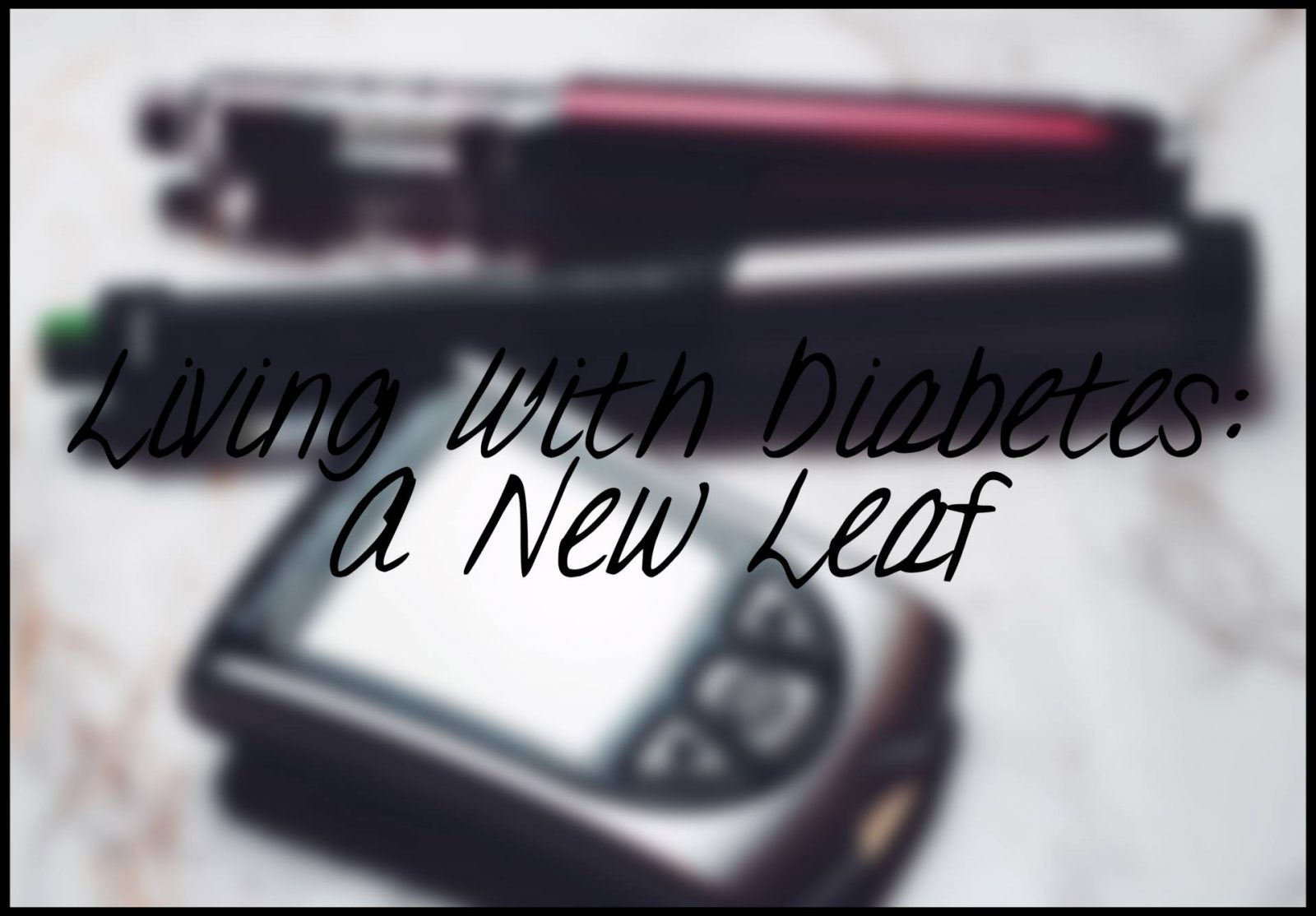 Living With Type 1 Diabetes: A New Leaf
